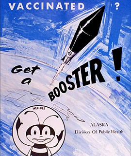 """The government made clear its support of vaccination programs with posters like this one from 1964, with public health mascot """"Wellbee"""" urging people to get a booster vaccination shot."""